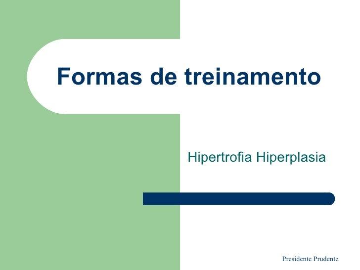 Formas de treinamento Hipertrofia Hiperplasia