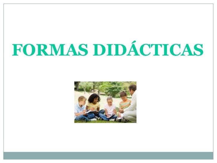 FORMAS DIDÁCTICAS<br />