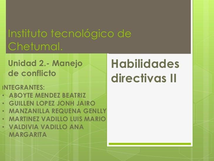 Instituto tecnológico de    Chetumal.    Unidad 2.- Manejo             Habilidades    de conflicto                        ...
