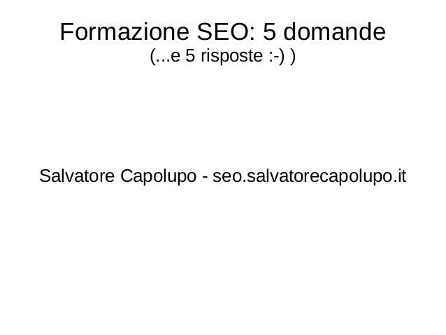 Formazione SEO: 5 domande (...e 5 risposte :-) ) Salvatore Capolupo - seo.salvatorecapolupo.it