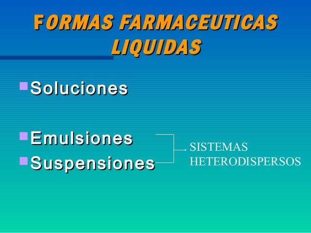F ORMAS FARMACEUTICAS        LIQUIDAS Soluciones Emulsiones                 SISTEMAS Suspensiones   HETERODISPERSOS