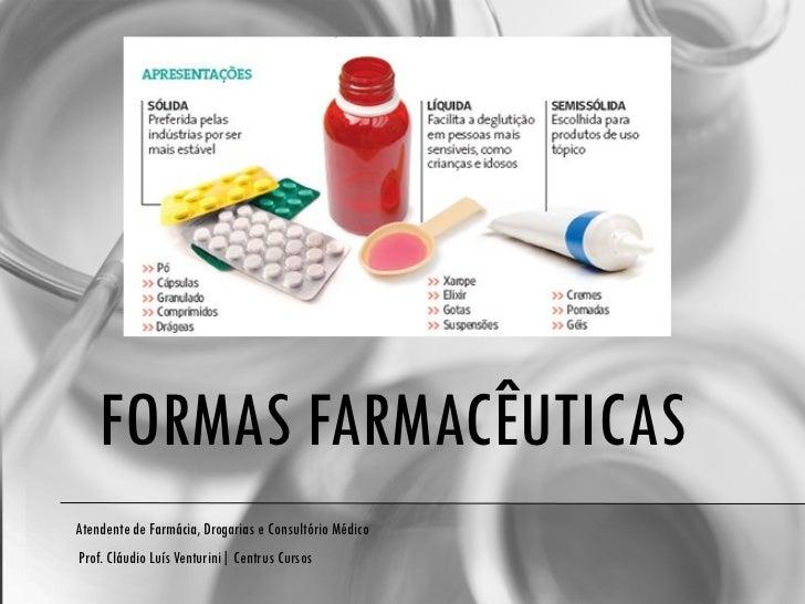 FORMAS FARMACÊUTICAS  Atendente de Farmácia, Drogarias e Consultório Médico Prof. Cláudio Luís Venturini| Centrus Cursos