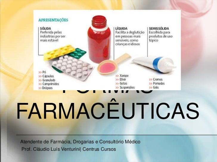 FORMASFARMACÊUTICASAtendente de Farmácia, Drogarias e Consultório MédicoProf. Cláudio Luís Venturini| Centrus Cursos