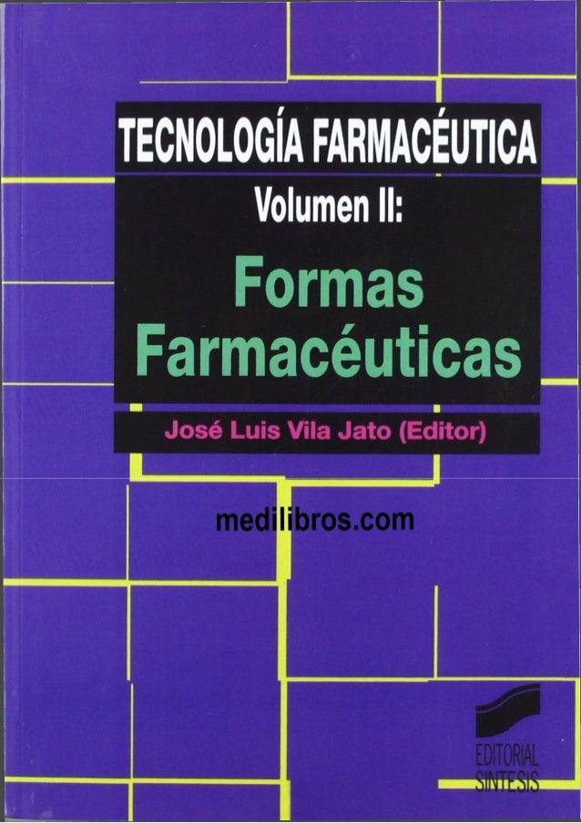 TECNOLOGIAFARMACÉUTICA Volumen II; Formas Farmacéuticas José Luis Vila Jato (Editor) I_____ __ I