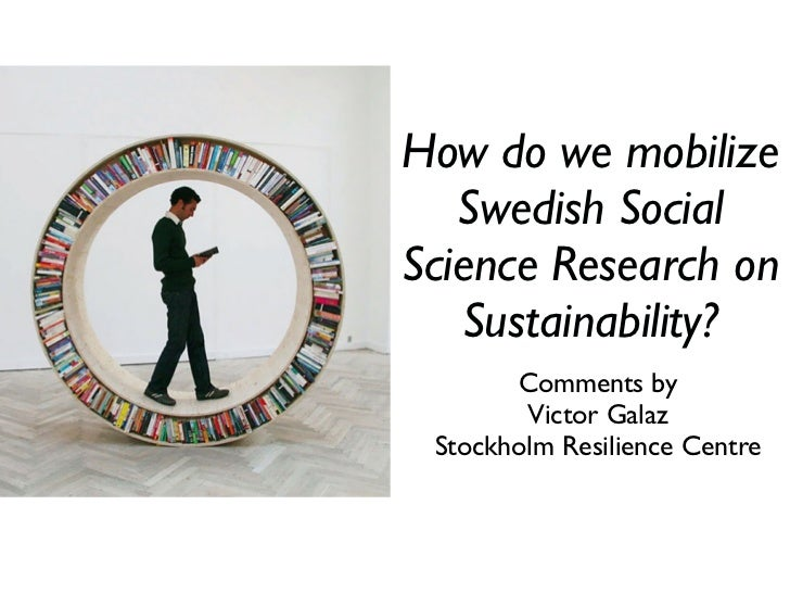 How do we mobilize    Swedish Social Science Research on    Sustainability?        Comments by         Victor Galaz  Stock...