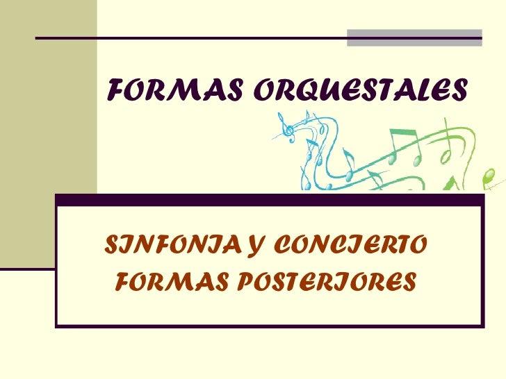 FORMAS ORQUESTALES SINFONIA Y CONCIERTO FORMAS POSTERIORES