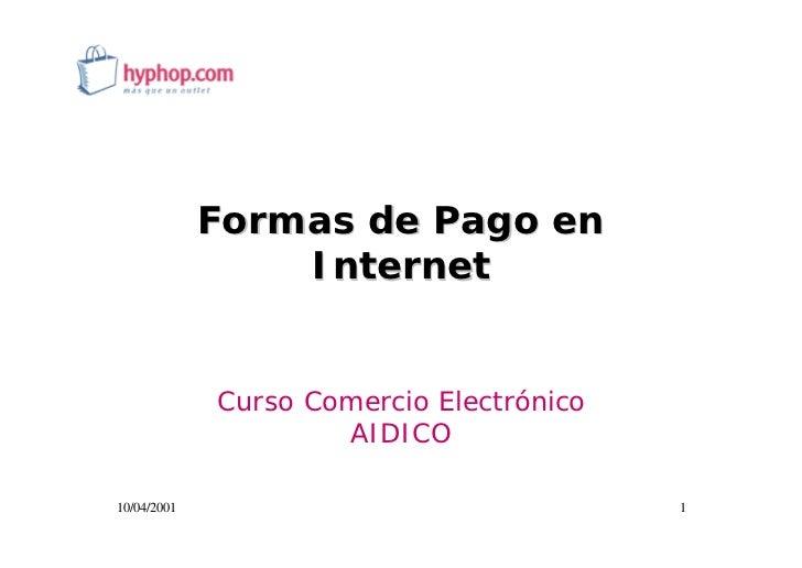 Formas de Pago en                  Internet                Curso Comercio Electrónico                      AIDICO  10/04/2...