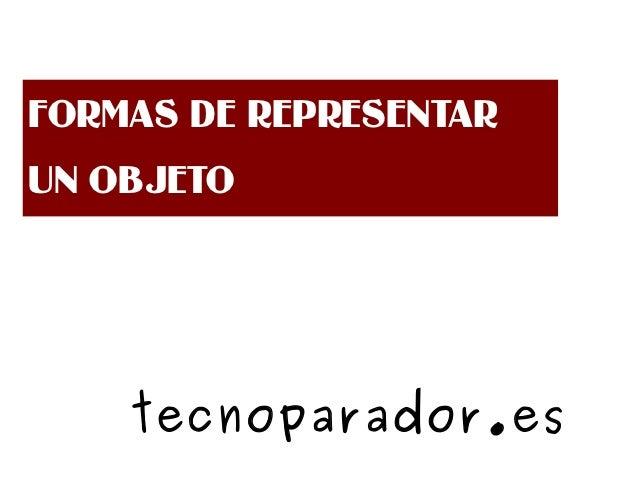 FORMAS DE REPRESENTARUN OBJETO    tecnoparador.es