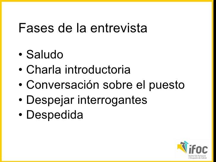 <ul><li>Saludo </li></ul><ul><li>Charla introductoria </li></ul><ul><li>Conversación sobre el puesto </li></ul><ul><li>Des...