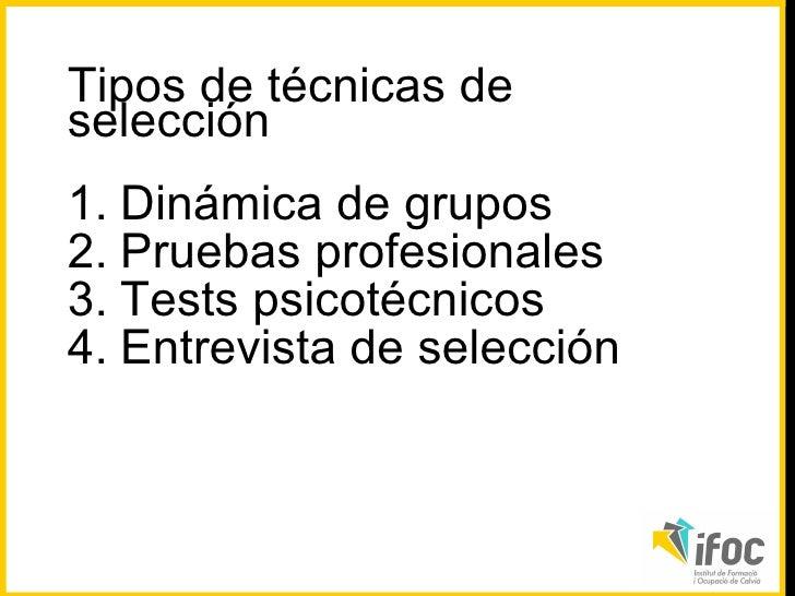 <ul><li>Dinámica de grupos </li></ul><ul><li>Pruebas profesionales  </li></ul><ul><li>Tests psicotécnicos </li></ul><ul><l...