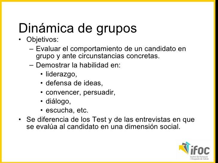 <ul><li>Objetivos:  </li></ul><ul><ul><li>Evaluar el comportamiento de un candidato en grupo y ante circunstancias concret...