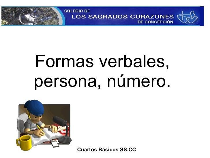 Formas verbales, persona, número. Cuartos Básicos SS.CC