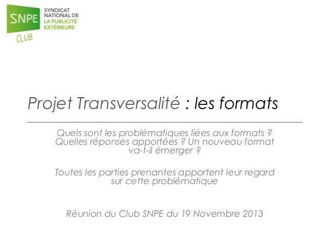 Projet Transversalité : les formats Quels sont les problématiques liées aux formats ? Quelles réponses apportées ? Un nouv...