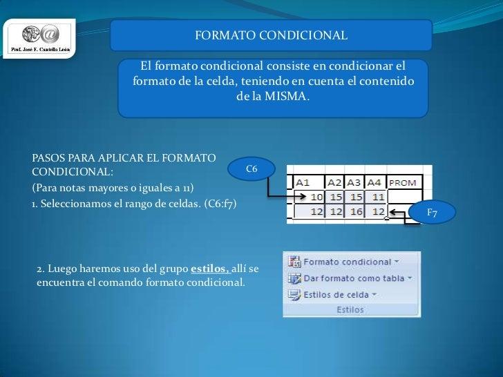 FORMATO CONDICIONAL<br />El formato condicional consiste en condicionar el formato de la celda, teniendo en cuenta el cont...