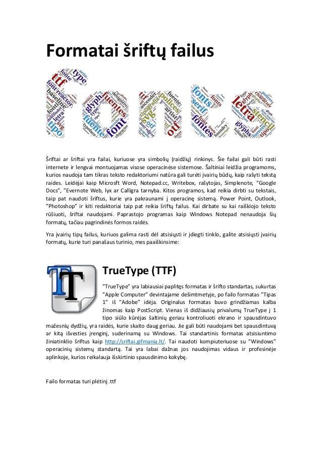 Formatai šriftų failus Šriftai ar šriftai yra failai, kuriuose yra simbolių (raidžių) rinkinys. Šie failai gali būti rasti...