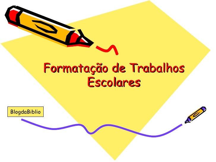 Formatação de Trabalhos Escolares BlogdaBiblio