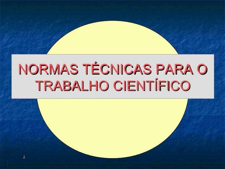 NORMAS TÉCNICAS PARA O  TRABALHO CIENTÍFICO'
