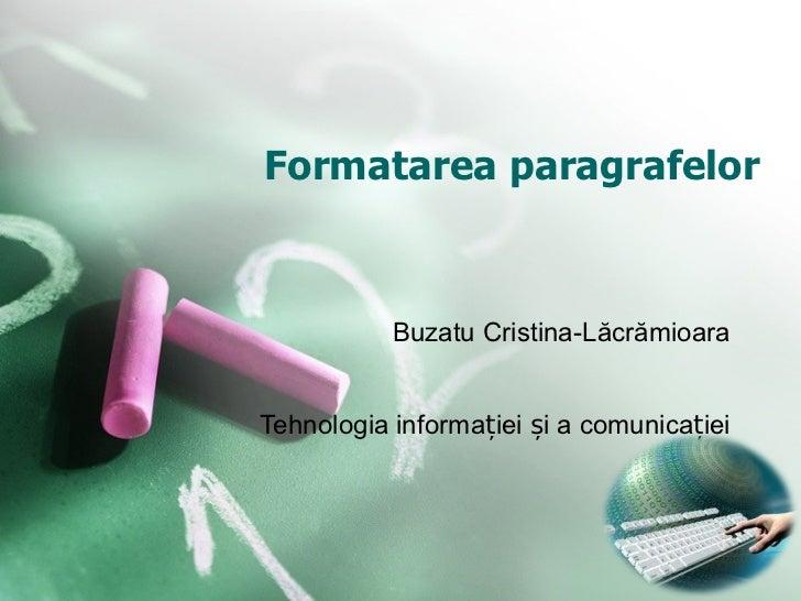 Formatarea paragrafelor Buzatu Cristina-L ăcrămioara Tehnologia informației și a comunicației