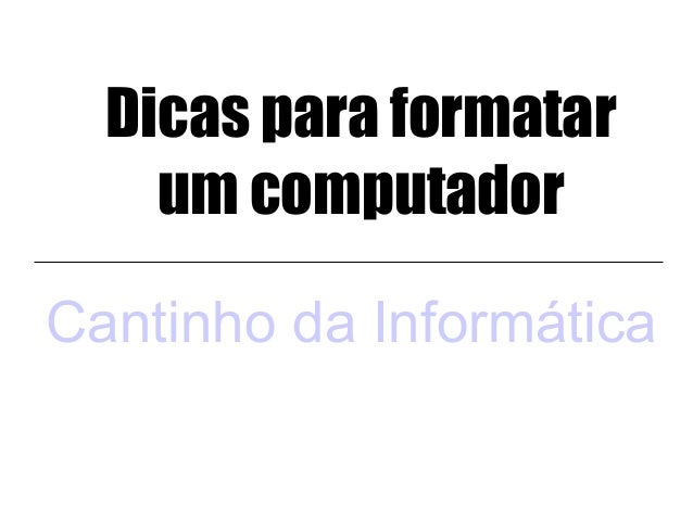 Dicas para formatar    um computadorCantinho da Informática