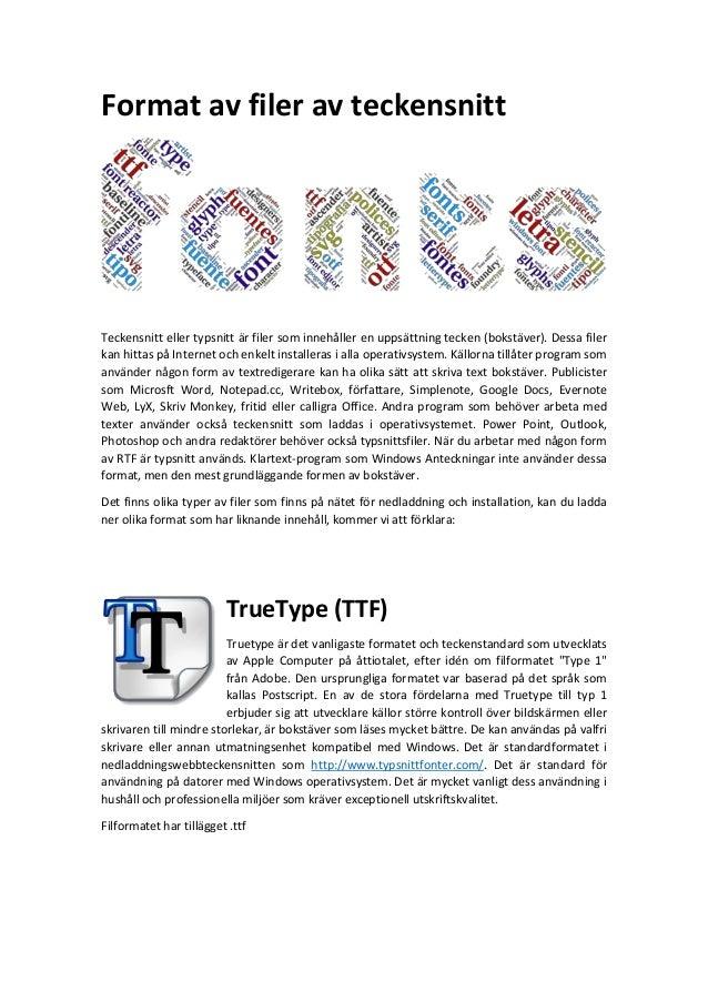 Format av filer av teckensnitt Teckensnitt eller typsnitt är filer som innehåller en uppsättning tecken (bokstäver). Dessa...