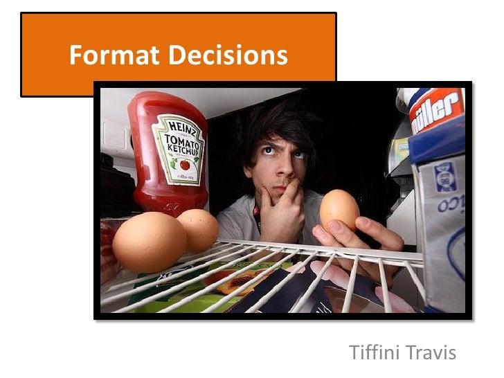 Format Decisions                        Tiffini Travis