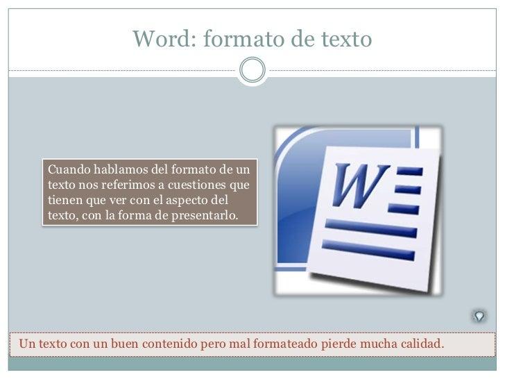 Word: formato de texto    Cuando hablamos del formato de un    texto nos referimos a cuestiones que    tienen que ver con ...