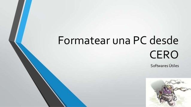 Formatear una PC desdeCEROSoftwares Útiles