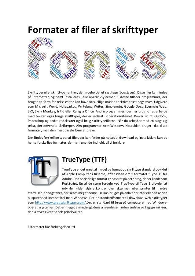 Formater af filer af skrifttyper Skrifttyper eller skrifttyper er filer, der indeholder et sæt tegn (bogstaver). Disse fil...