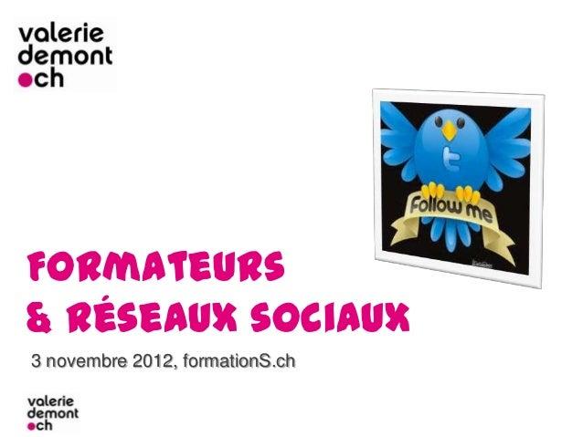 Formateurs& réseaux sociaux3 novembre 2012, formationS.ch