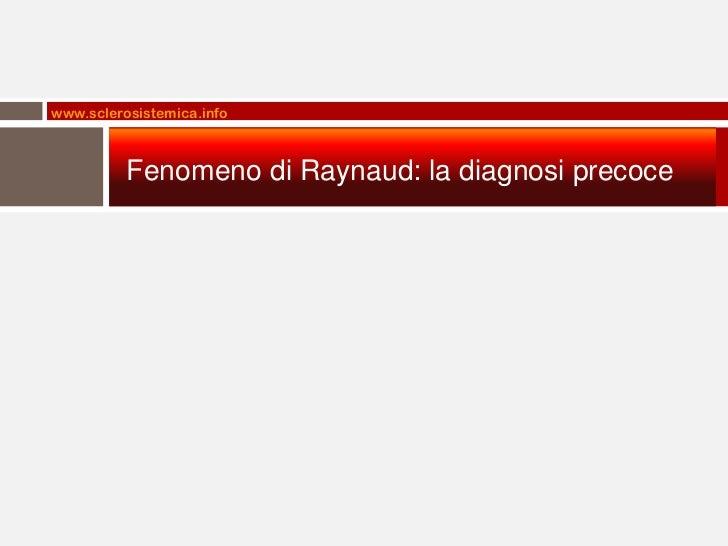 www.sclerosistemica.info          Fenomeno di Raynaud: la diagnosi precoce
