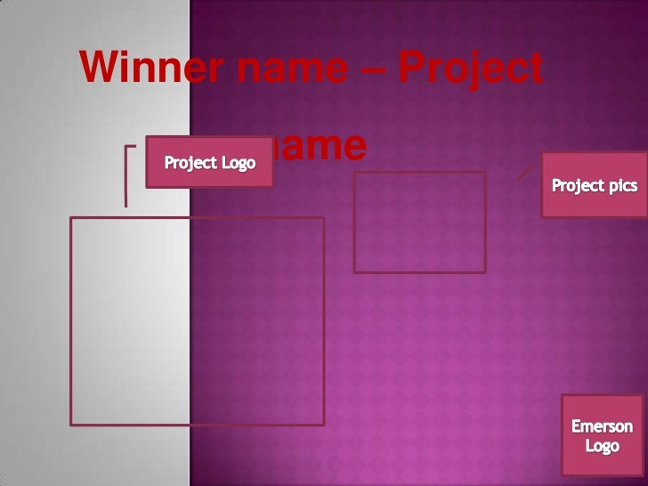 Winner name – Project name<br />Project Logo<br />Project pics<br />Emerson Logo<br />