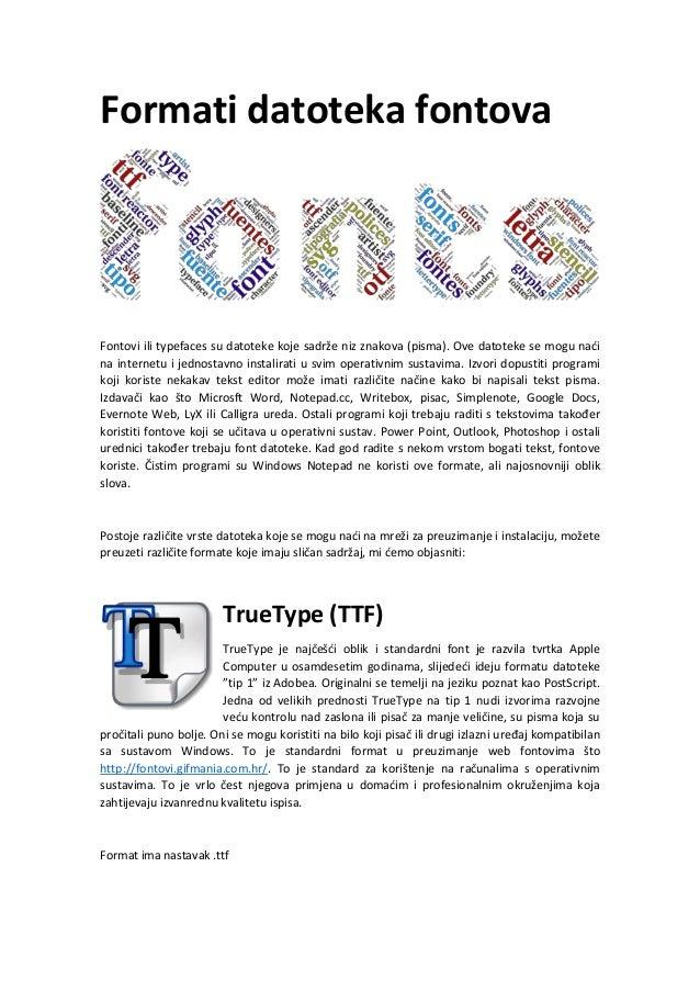Formati datoteka fontova Fontovi ili typefaces su datoteke koje sadrže niz znakova (pisma). Ove datoteke se mogu naći na i...