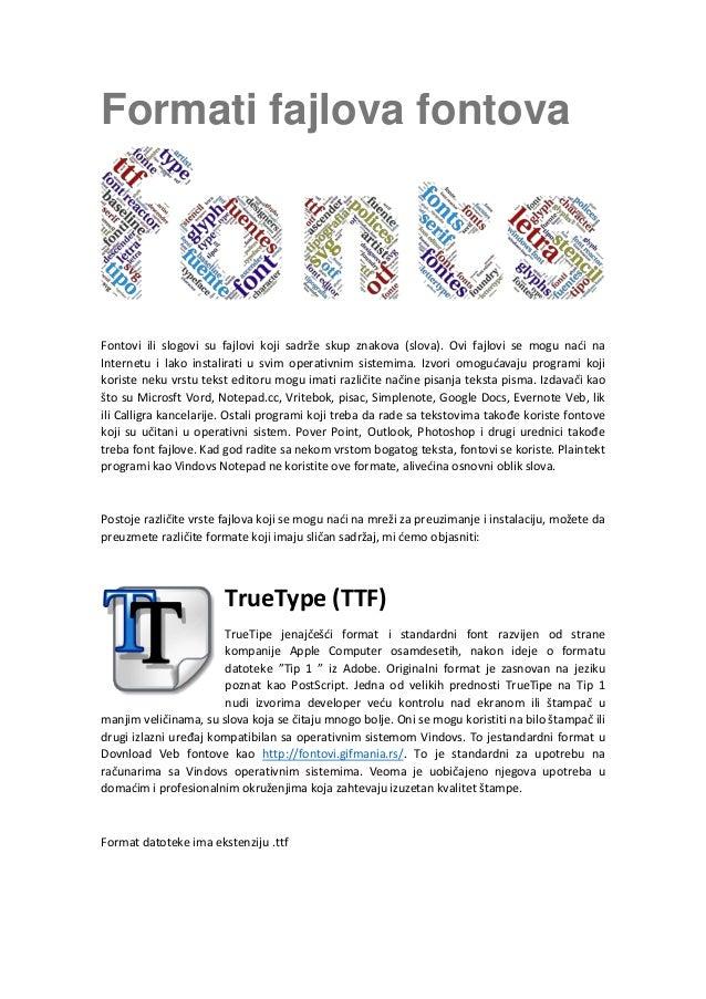 Formati fajlova fontova Fontovi ili slogovi su fajlovi koji sadrže skup znakova (slova). Ovi fajlovi se mogu naći na Inte...