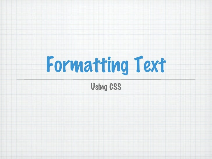 Formatting Text <ul><li>Using CSS </li></ul>