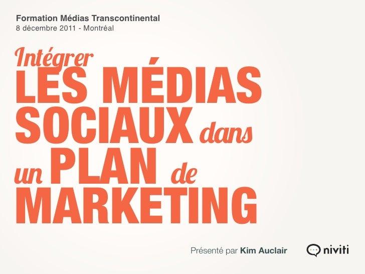 Formation Médias Transcontinental8 décembre 2011 - MontréalIntégrerLES MÉDIASSOCIAUX dansun PLAN deMARKETING              ...