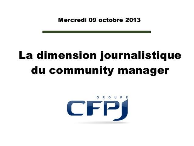 Mercredi 09 octobre 2013  La dimension journalistique du community manager