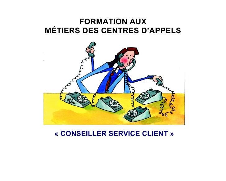 FORMATION AUX MÉTIERS DES CENTRES D'APPELS      « CONSEILLER SERVICE CLIENT »
