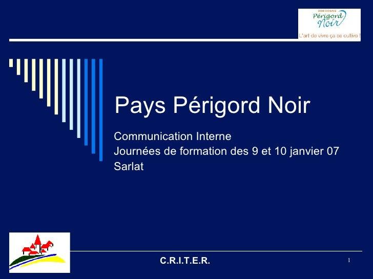C.R.I.T.E.R.  Pays Périgord Noir Communication Interne Journées de formation des 9 et 10 janvier 07 Sarlat
