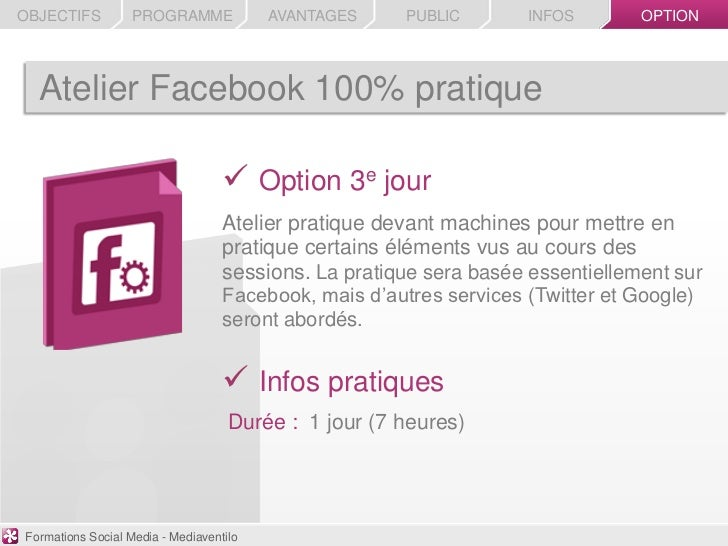 OBJECTIFS          PROGRAMME             AVANTAGES    PUBLIC        INFOS       OPTION  Atelier Facebook 100% pratique    ...