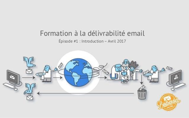 Formation à la délivrabilité email Épisode #1 : Introduction – Avril 2017
