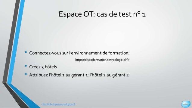 http://info.dispot.servicelogiciel.fr Espace OT: cas de test n° 1 • Connectez-vous sur l'environnement de formation: https...