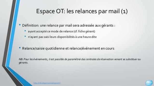 http://info.dispot.servicelogiciel.fr Espace OT: les relances par mail (1) • Définition: une relance par mail sera adressé...