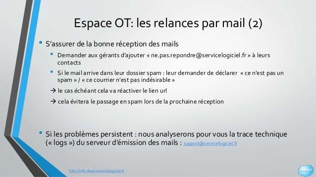 http://info.dispot.servicelogiciel.fr Espace OT: les relances par mail (2) • S'assurer de la bonne réception des mails • D...