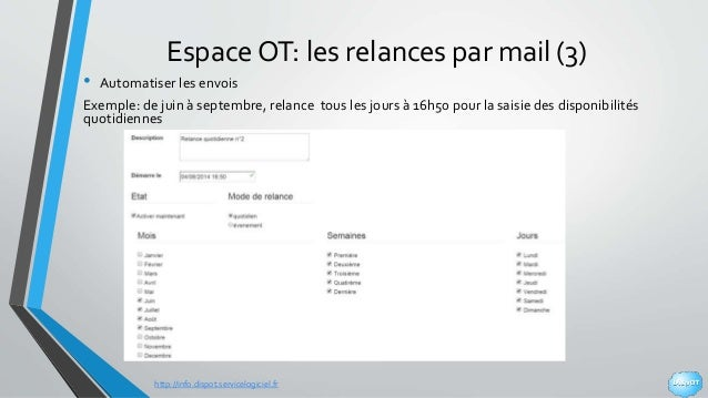 http://info.dispot.servicelogiciel.fr Espace OT: les relances par mail (3) • Automatiser les envois Exemple: de juin à sep...