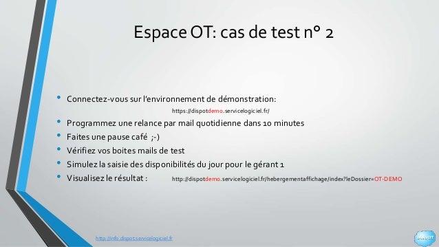 http://info.dispot.servicelogiciel.fr Espace OT: cas de test n° 2 • Connectez-vous sur l'environnement de démonstration: h...