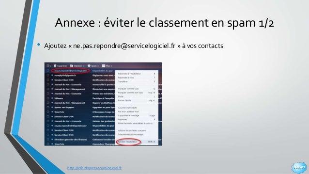 http://info.dispot.servicelogiciel.fr Annexe : éviter le classement en spam 1/2 • Ajoutez « ne.pas.repondre@servicelogicie...