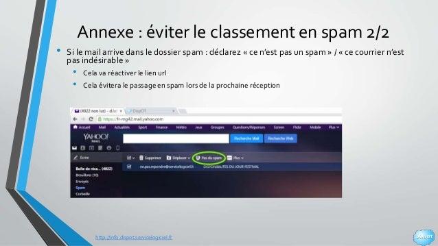 http://info.dispot.servicelogiciel.fr Annexe : éviter le classement en spam 2/2 • Si le mail arrive dans le dossier spam :...