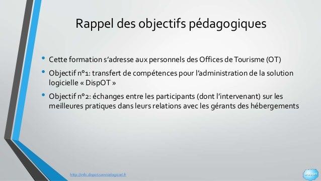 http://info.dispot.servicelogiciel.fr Rappel des objectifs pédagogiques • Cette formation s'adresse aux personnels des Off...