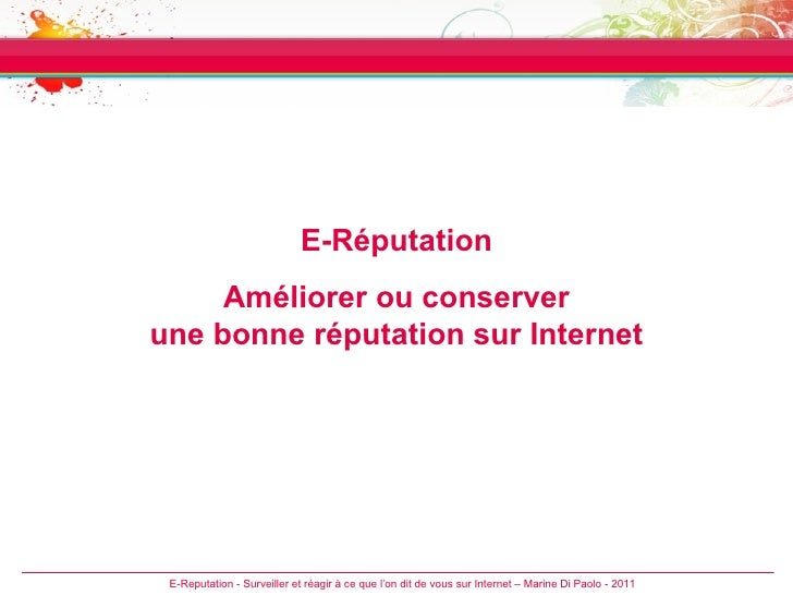 E-Reputation - Surveiller et réagir à ce que l'on dit de vous sur Internet – Marine Di Paolo - 2011 E-Réputation Améliorer...