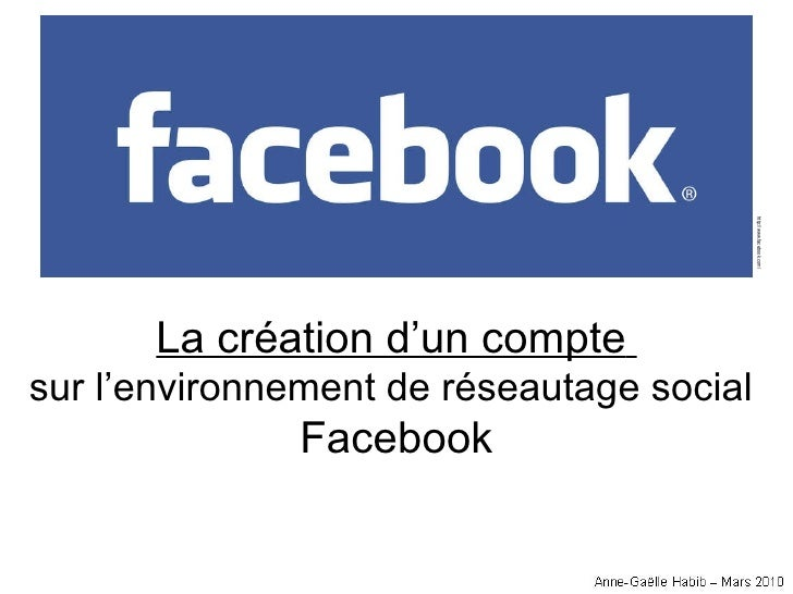 http://www.facebook.com/ La création d'un compte   sur l'environnement de réseautage social  Facebook